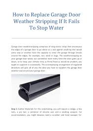 garage door side weatherstrip how to replace garage door weather stripping if it fails to stop water