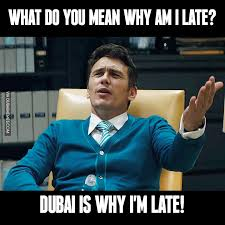 Whats Does Meme Mean - what do you mean why am i late dubai is why i m late image