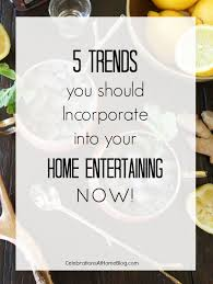 Home Entertaining 5 Trends In Home Entertaining Celebrations At Home