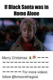 Black Christmas Meme - if black santa was in home alone merry christmas
