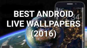 live wallpapers android best android live wallpapers 2016 edition