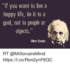 Albert Einstein Meme - if you want to live a happy life tie it to a goal not to people or
