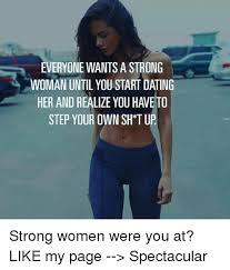 Be Strong Meme - everyone wants a strong woman until you start dating her and