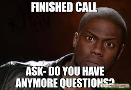 Finished Meme - finished call ask do you have anymore questions meme kevin