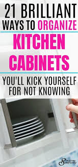 organizing yourself 21 brilliant ways to organize kitchen cabinets you ll kick yourself