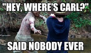 Hey Carl Meme - hey where s carl said nobody ever walkingdeadcarl quickmeme