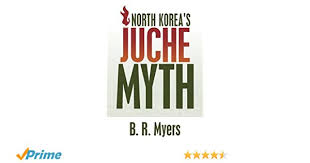 juche pattern video north korea s juche myth b r myers 9781508799931 amazon com books