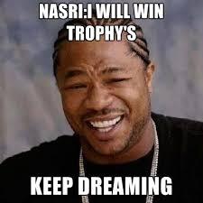I Will Win Meme - nasri i will win trophy s keep dreaming create meme