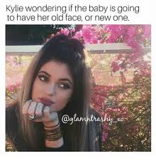 Old Baby Meme - kylie wondering if the baby is going to have her old face or new one