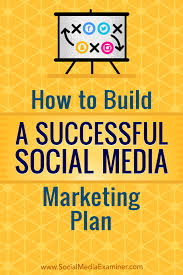 how to build a successful social media marketing plan social