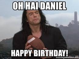 Happy Birthday Meme Generator - oh hai daniel happy birthday johnny the room meme generator