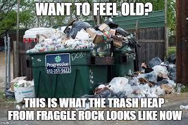 Fraggle Rock Meme - garbage memes imgflip