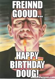 Doug Meme - freinnd gooud happy birthday doug meme custom 35919