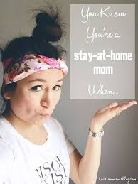 Gaps In Resume For Stay At Home Moms You Know You U0027re A Stay At Home Mom When