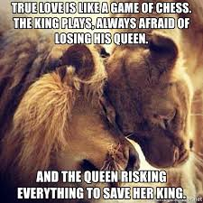 King And Queen Memes - true love is like a game of chess the king plays always afraid of