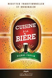 cuisine à la bière livre cuisine à la bière recettes traditionnelles et originales