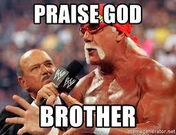 Praise God Meme - praise god brother hulk hogan tke meme generator