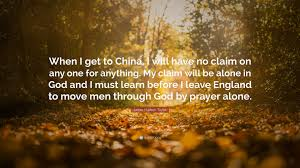 quotes learning to be alone james hudson taylor quote u201cwhen i get to china i will have no
