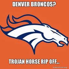 Denver Broncos Meme - denver broncos trojan horse rip off denver broncos make a meme