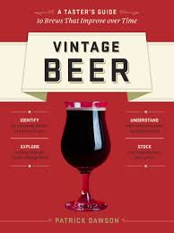 vintage beer a taster u0027s guide to brews that improve over time