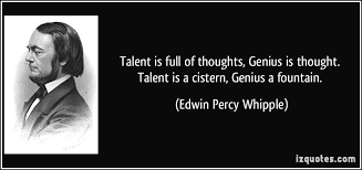 talent is full of thoughts genius is thought talent is a cistern