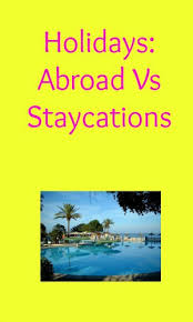 holidays abroad vs staycations my random musings