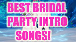 songs played at weddings entrance songs bridal introduction songs