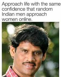 Meme Random - approach life with the same confidence that random indian men