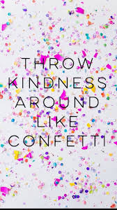 kindness quotes confetti 21 best inspirational quotes images on pinterest inspiration
