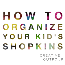 how to organize your kid u0027s shopkins creative outpour