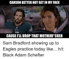 Sam Bradford Memes - carson better not get in my face onfl memes cause ill drop that