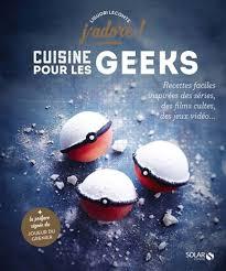 jeux de recette de cuisine liguori lecomte cuisine pour les geeks recettes faciles