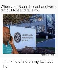 Spanish Teacher Memes - when your spanish teacher gives a difficult test and fails you us