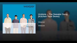 undone the sweater song lyrics undone the sweater song kitchen demo