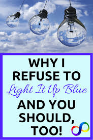 autism speaks light it up blue why i refuse to light it up blue autism awareness rebekah gillian