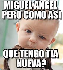 Miguel Memes - miguel angel pero como asi sceptical baby meme on memegen