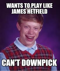 James Hetfield Meme - meme creator wants to play like james hetfield can t downpick meme