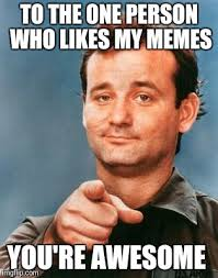 You Are Awesome Meme - bill murray you re awesome memes imgflip