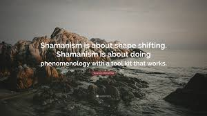 Shape Shifting by Terence Mckenna Quote U201cshamanism Is About Shape Shifting
