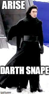 Solo Meme - darth snape arise darth snape image tagged in kylo ren star
