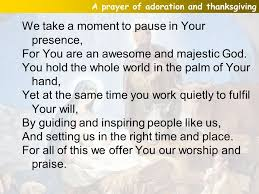 a prayer of adoration and thanksgiving we take a moment to pause in