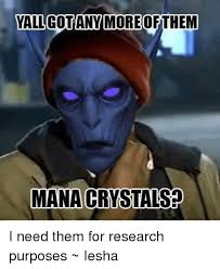 Research Meme - yallgotany more ofthem mana crastasp i need them for research
