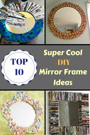 Top 10 Super Cool Diy Mirror Frame Ideas Zoomzee Org