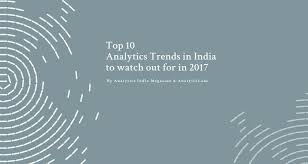 10 analytics trends in india to watch for in 2017 by aim