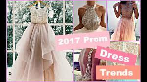 2017 prom dress trends lookbook youtube