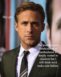 Make Ryan Gosling Meme - hey girl babies etcetera pinterest hey girl feminist ryan