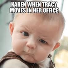 Tracy Meme - karen when tracy moves in her office karen meme on me me