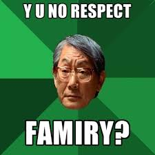 Respect Meme - y u no respect famiry create meme