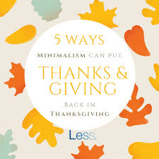 5 ways minimalism can put thanks and giving back in thanksgiving