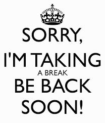 on break sign for desk sorry i m taking a break be back soon poster muge ozdemir keep